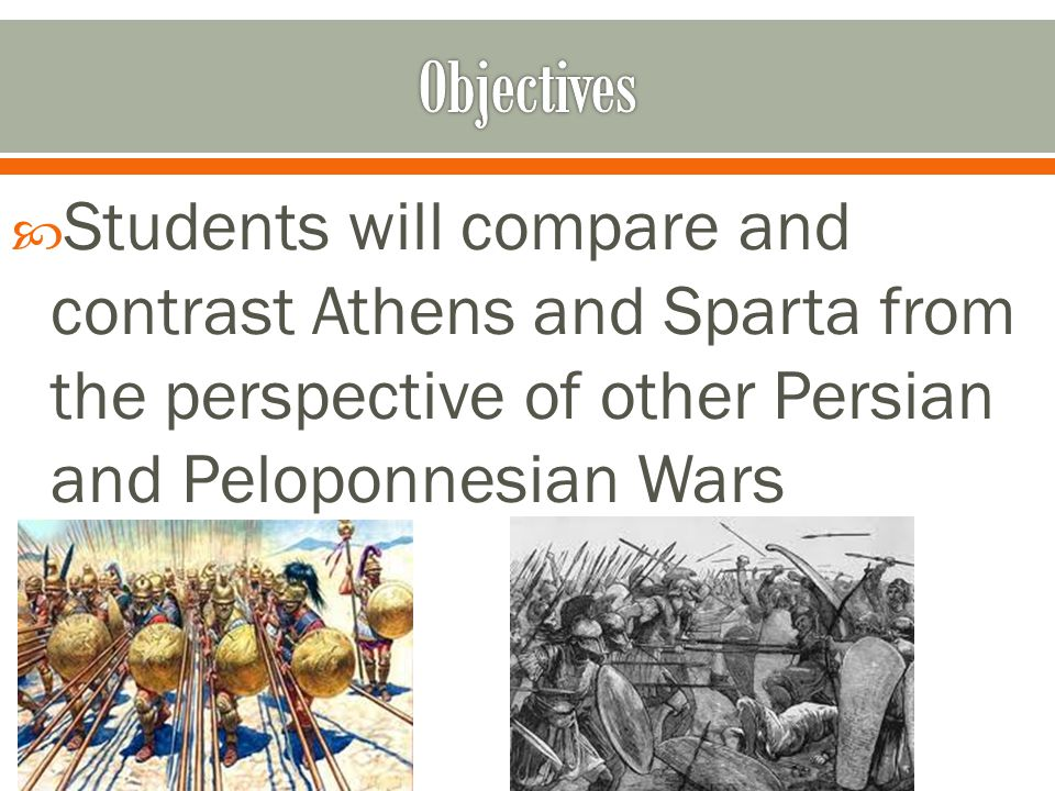  Students will compare and contrast Athens and Sparta from the perspective of other Persian and Peloponnesian Wars