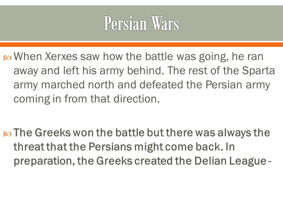  When Xerxes saw how the battle was going, he ran away and left his army behind.