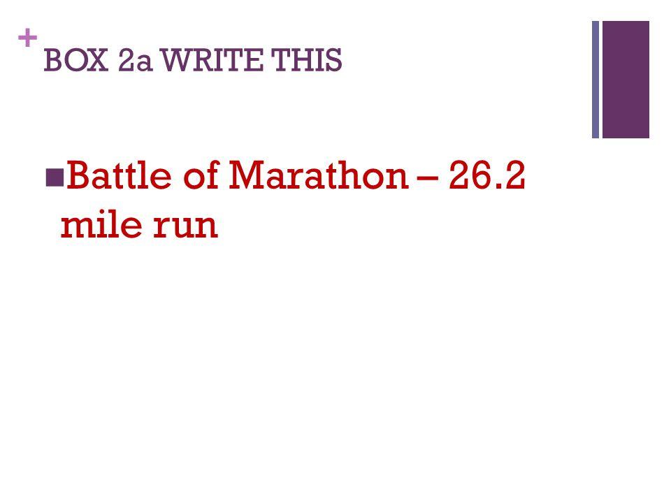 + BOX 2a WRITE THIS Battle of Marathon – 26.2 mile run