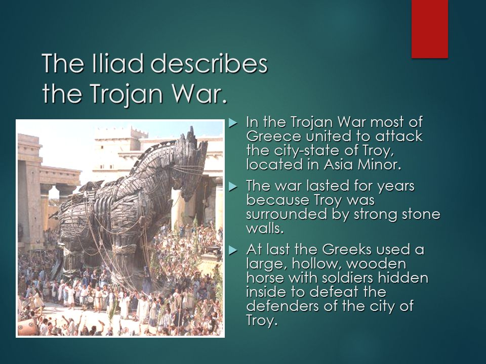 The Iliad describes the Trojan War.  In the Trojan War most of Greece united to attack the city-state of Troy, located in Asia Minor.  The war laste