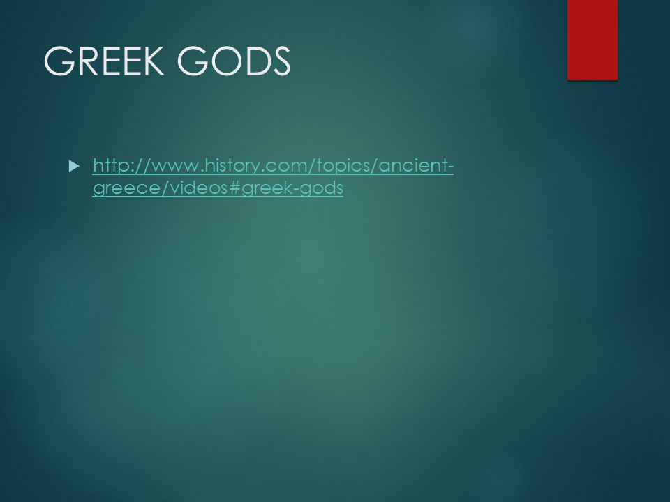 GREEK GODS  http://www.history.com/topics/ancient- greece/videos#greek-gods http://www.history.com/topics/ancient- greece/videos#greek-gods