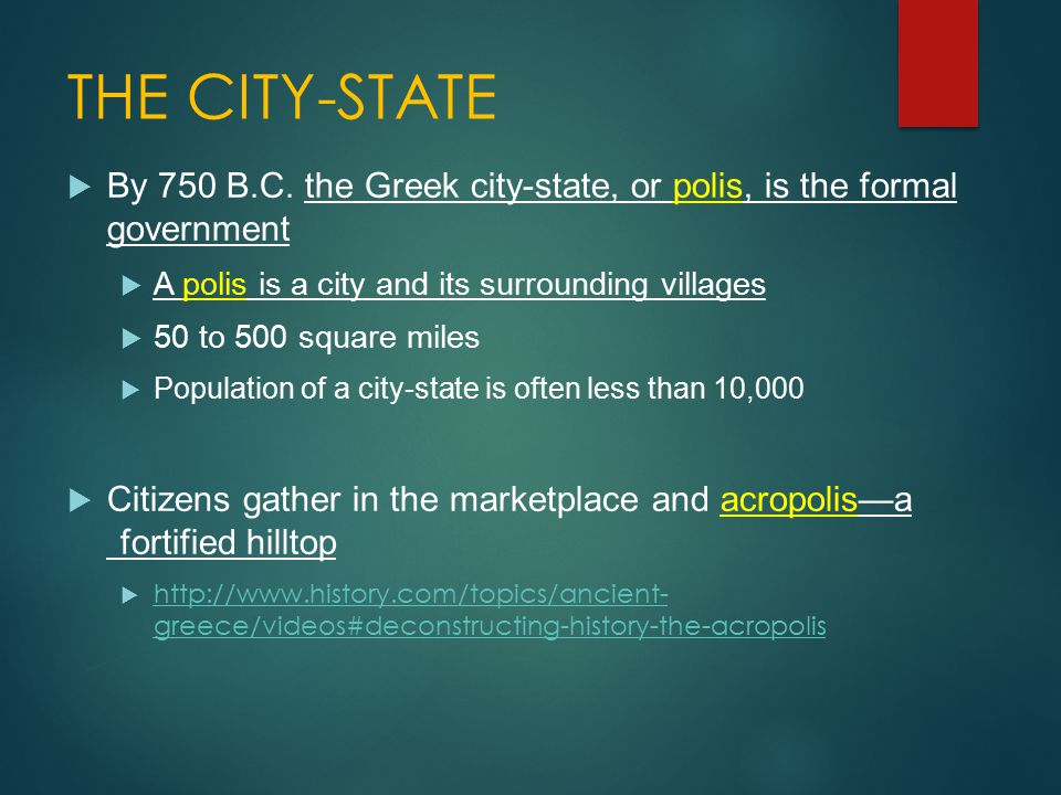 THE CITY-STATE  By 750 B.C. the Greek city-state, or polis, is the formal government  A polis is a city and its surrounding villages  50 to 500 squ