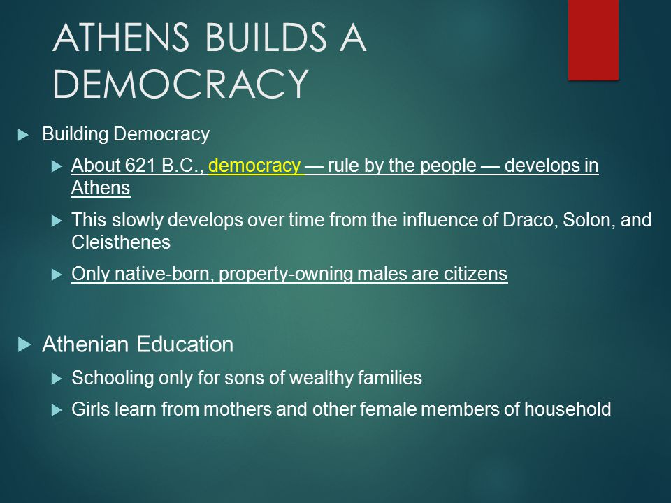ATHENS BUILDS A DEMOCRACY  Building Democracy  About 621 B.C., democracy — rule by the people — develops in Athens  This slowly develops over time