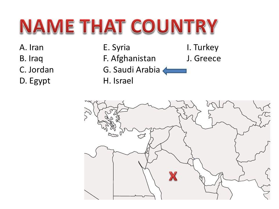 A. IranE. SyriaI. Turkey B. IraqF. AfghanistanJ. Greece C. JordanG. Saudi Arabia D. EgyptH. Israel