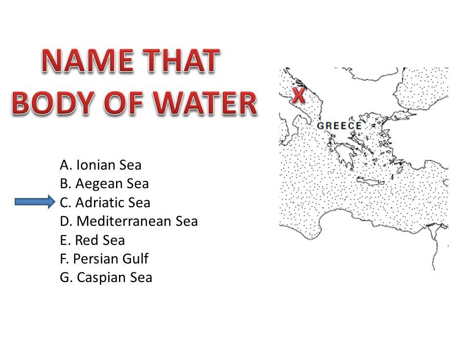 A. Ionian Sea B. Aegean Sea C. Adriatic Sea D. Mediterranean Sea E. Red Sea F. Persian Gulf G. Caspian Sea