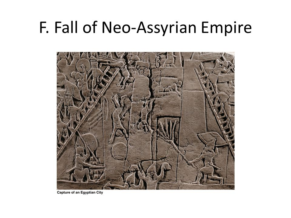 F. Fall of Neo-Assyrian Empire