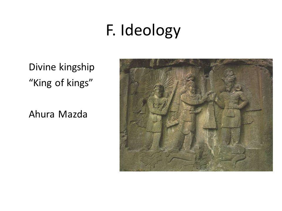 "F. Ideology Divine kingship ""King of kings"" Ahura Mazda"