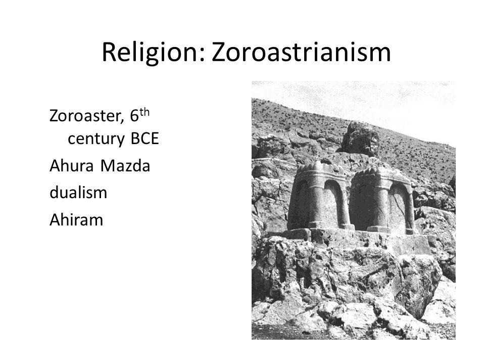 Religion: Zoroastrianism Zoroaster, 6 th century BCE Ahura Mazda dualism Ahiram