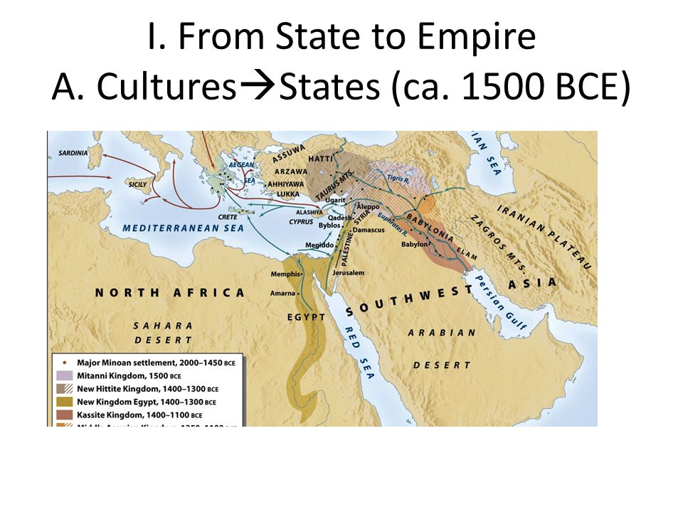 I. From State to Empire A. Cultures  States (ca. 1500 BCE)