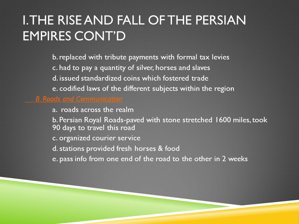 I.THE RISE AND FALL OF THE PERSIAN EMPIRES CONT'D b.