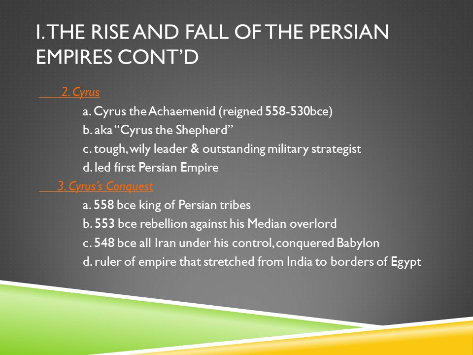I.THE RISE AND FALL OF THE PERSIAN EMPIRES CONT'D 2.