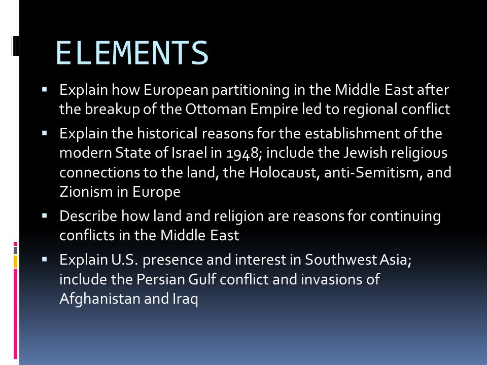 ELEMENTS  Explain how European partitioning in the Middle East after the breakup of the Ottoman Empire led to regional conflict  Explain the histori
