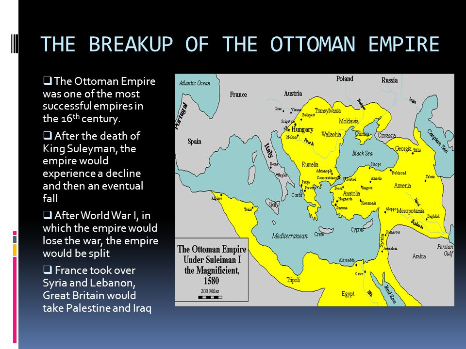 THE BREAKUP OF THE OTTOMAN EMPIRE  The Ottoman Empire was one of the most successful empires in the 16 th century.  After the death of King Suleyman