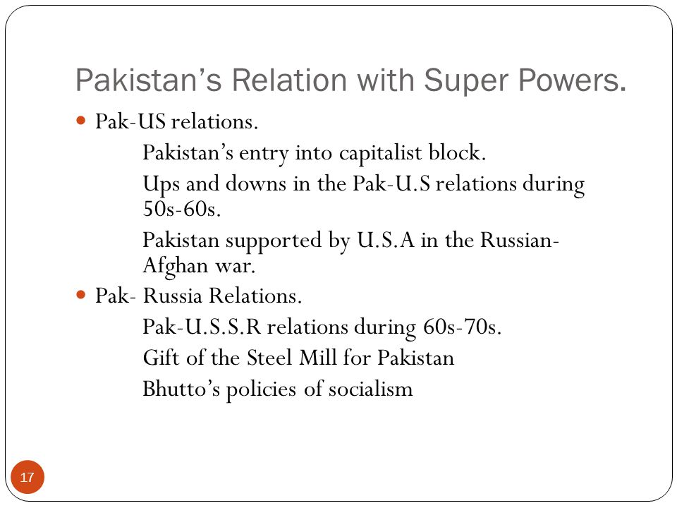 Pakistan's Relation with Super Powers. Pak-US relations. Pakistan's entry into capitalist block. Ups and downs in the Pak-U.S relations during 50s-60s