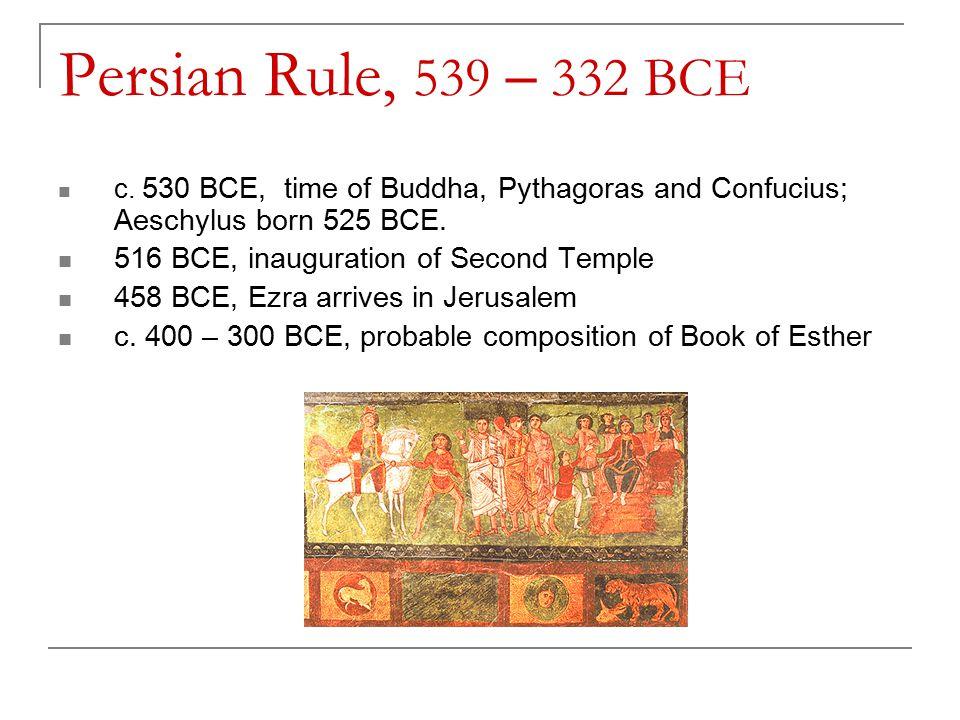 Persian Rule, 539 – 332 BCE c.