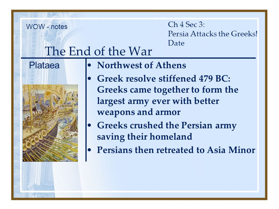 The End of the War Northwest of Athens Greek resolve stiffened 479 BC: Greeks came together to form the largest army ever with better weapons and armo