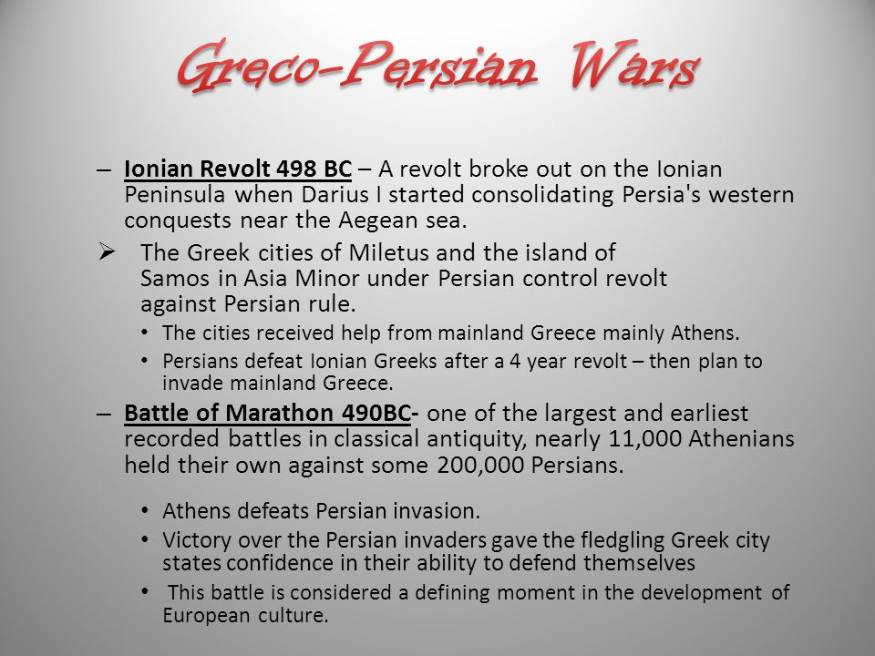 – Ionian Revolt 498 BC – A revolt broke out on the Ionian Peninsula when Darius I started consolidating Persia s western conquests near the Aegean sea.
