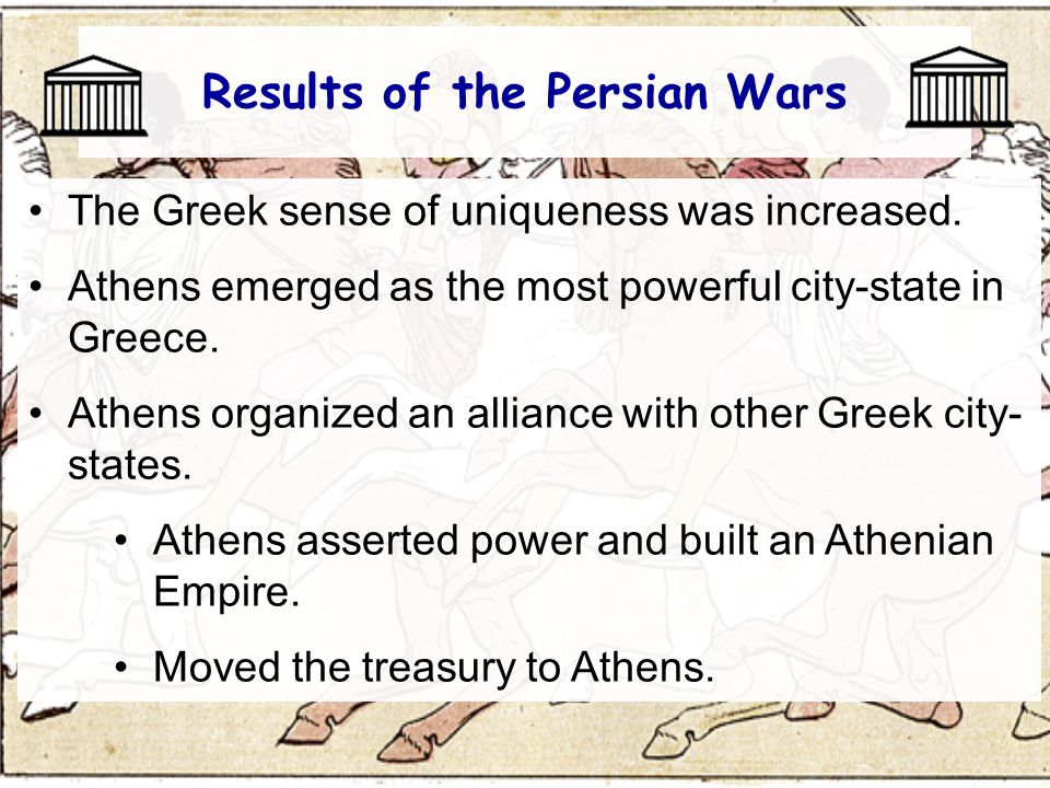 Results of the Persian Wars The Greek sense of uniqueness was increased.