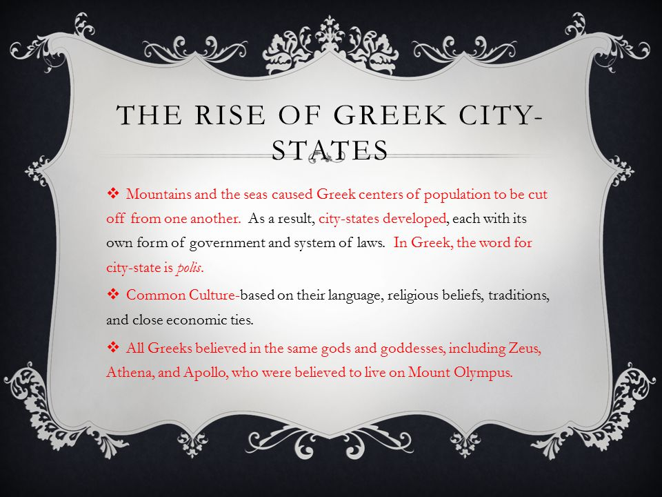 THE RISE OF GREEK CITY- STATES  The siege of Troy still thrill us today.