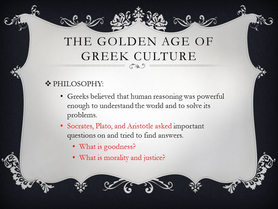THE GOLDEN AGE OF GREEK CULTURE  PHILOSOPHY (continued) Socrates' enemies persuaded the Athenian Council to condemn Socrates to death for corrupting the young.