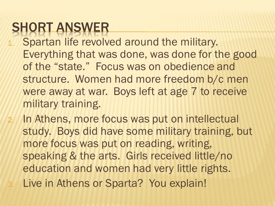 """1. Spartan life revolved around the military. Everything that was done, was done for the good of the """"state."""" Focus was on obedience and structure. Wo"""