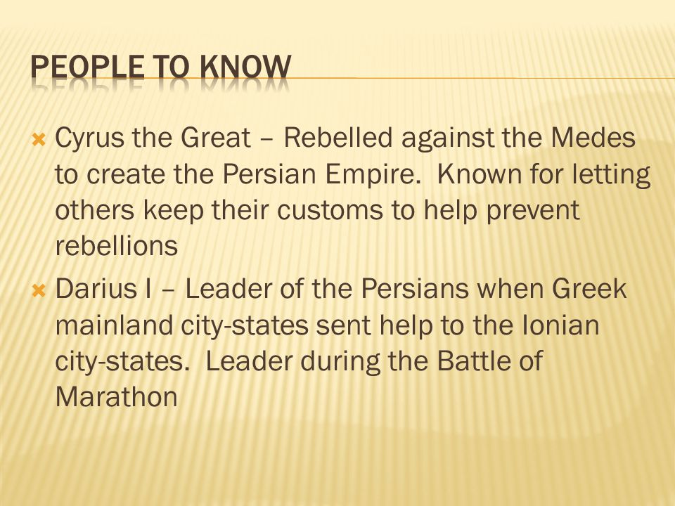  Cyrus the Great – Rebelled against the Medes to create the Persian Empire.