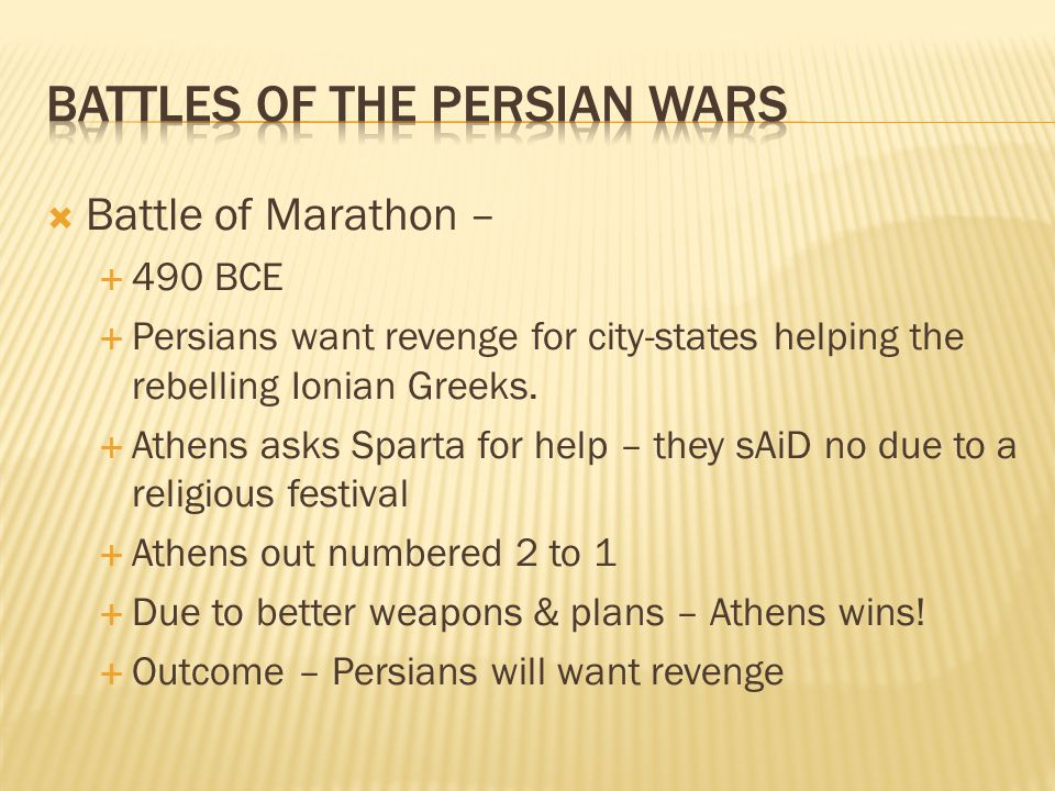 Battle of Marathon –  490 BCE  Persians want revenge for city-states helping the rebelling Ionian Greeks.  Athens asks Sparta for help – they sAi