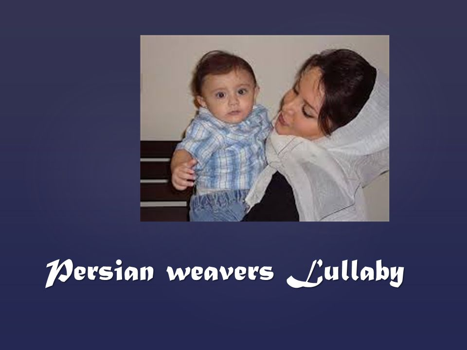 Persian weavers Lullaby