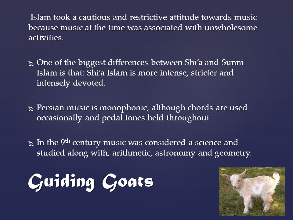 Islam took a cautious and restrictive attitude towards music because music at the time was associated with unwholesome activities.