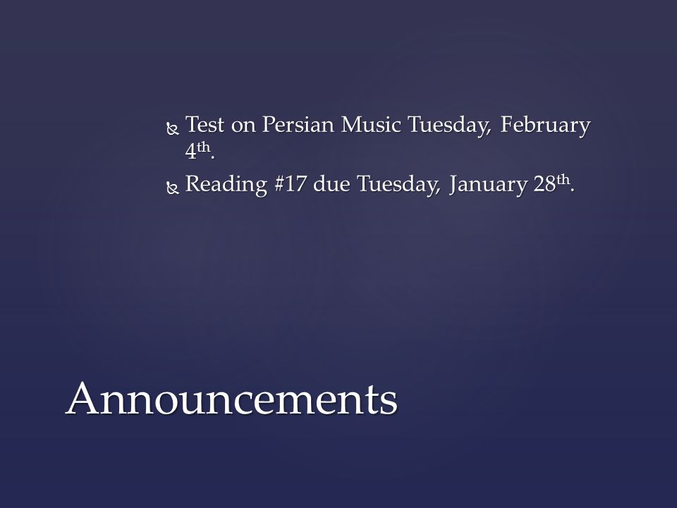 Announcements  Test on Persian Music Tuesday, February 4 th.