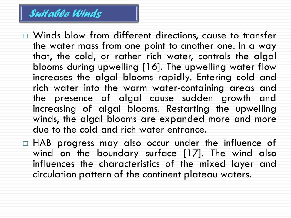  Winds blow from different directions, cause to transfer the water mass from one point to another one. In a way that, the cold, or rather rich water,