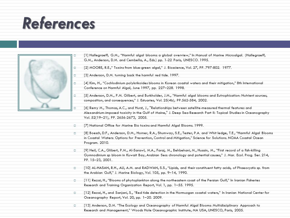 References  [1] Hallegraeff, G.M., Harmful algal blooms: a global overview, In Manual of Marine Microalgal.
