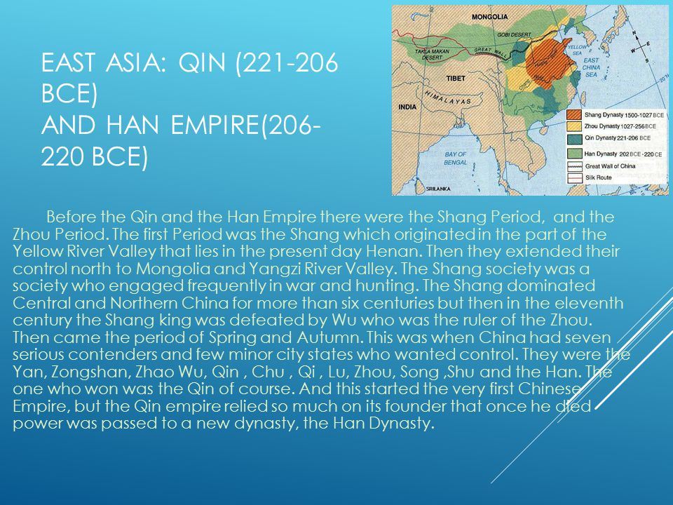 EAST ASIA: QIN (221-206 BCE) AND HAN EMPIRE(206- 220 BCE) Before the Qin and the Han Empire there were the Shang Period, and the Zhou Period.