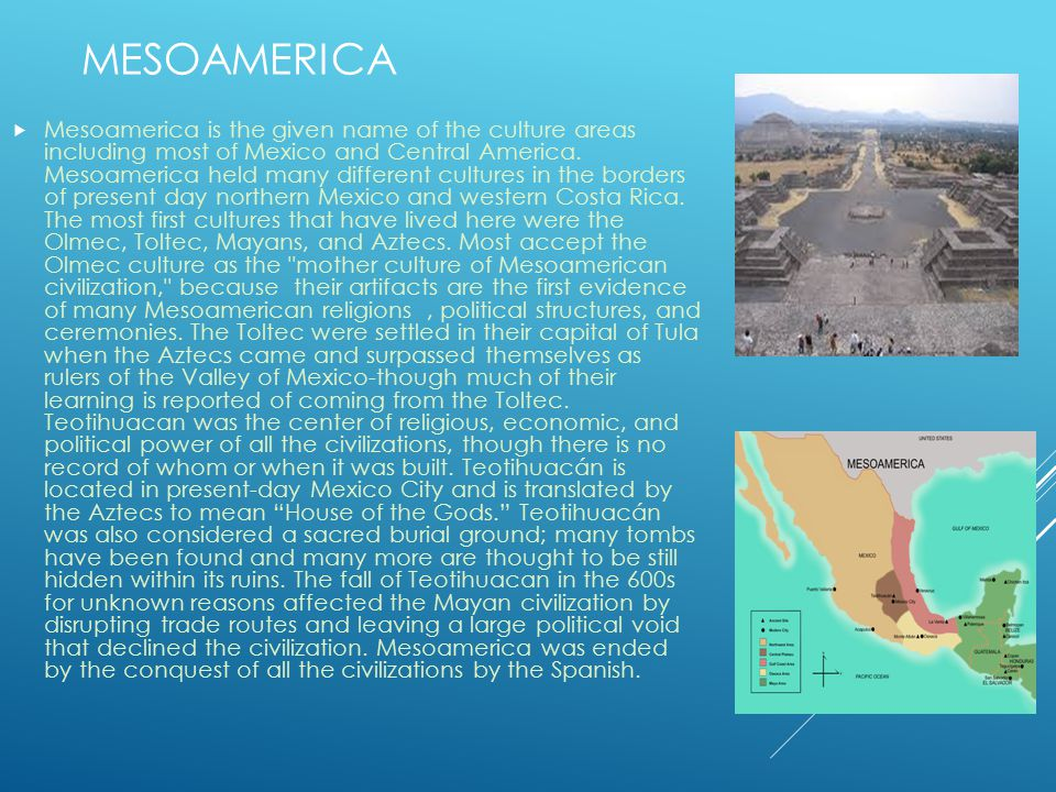 MESOAMERICA  Mesoamerica is the given name of the culture areas including most of Mexico and Central America.