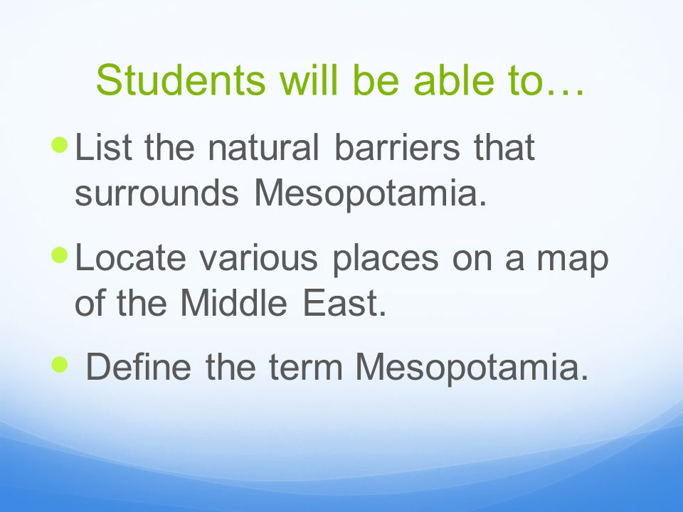 Students will be able to… List the natural barriers that surrounds Mesopotamia.