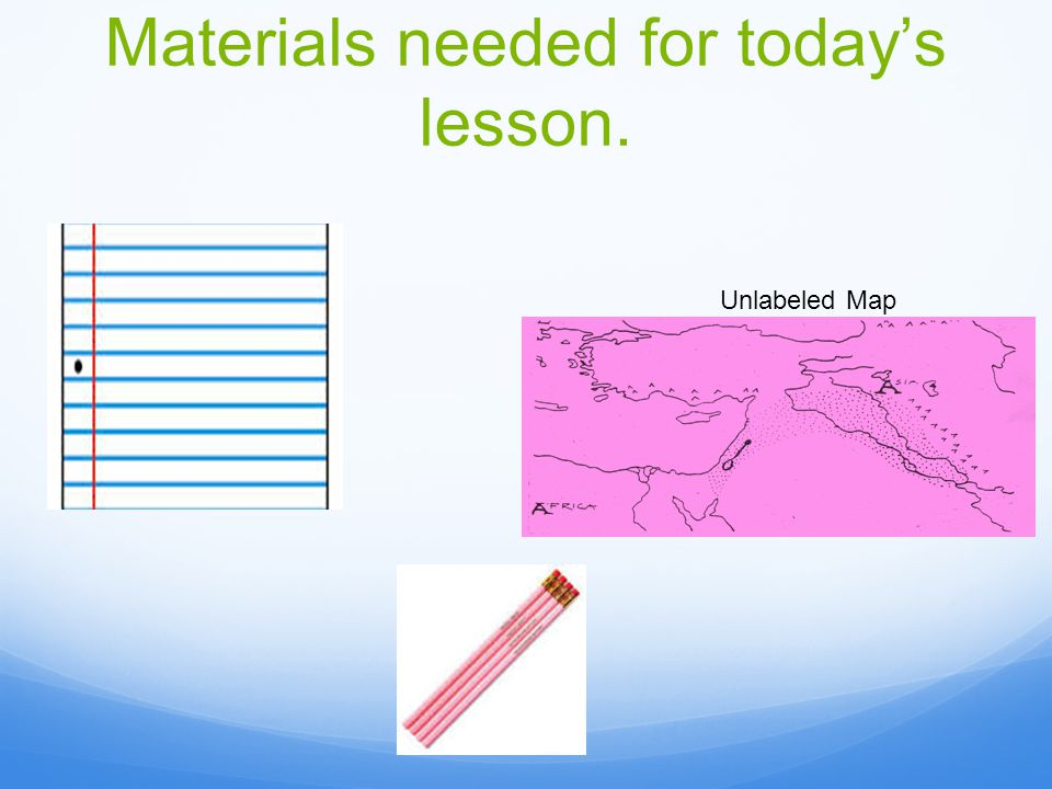 Materials needed for today's lesson. Unlabeled Map