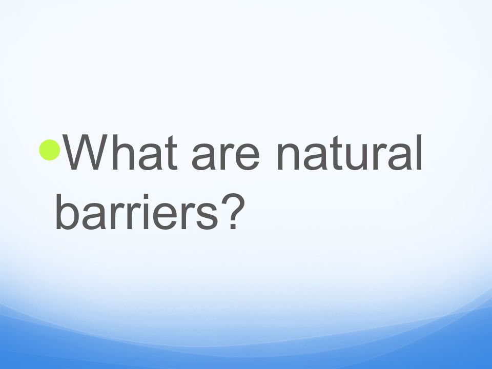 What are natural barriers