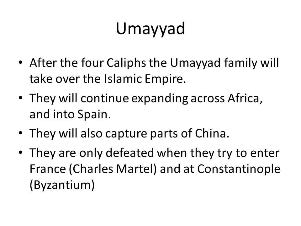 Umayyad After the four Caliphs the Umayyad family will take over the Islamic Empire.