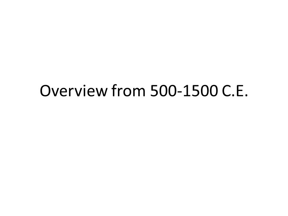 Overview from 500-1500 C.E.