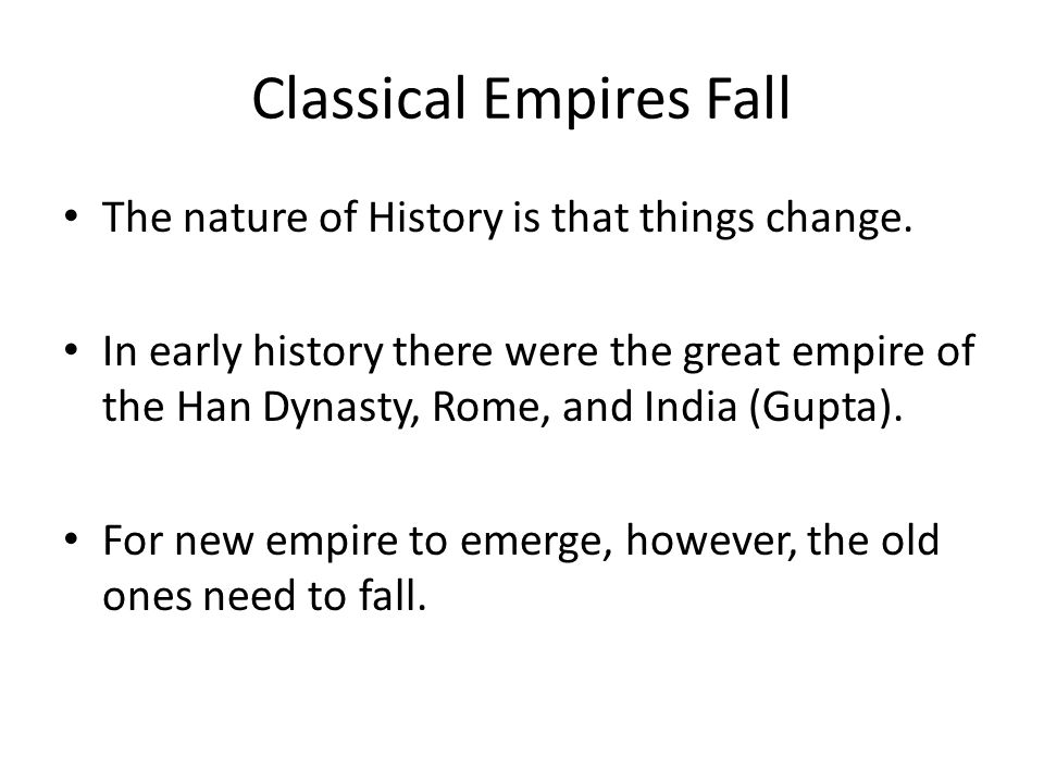 Classical Empires Fall The nature of History is that things change.