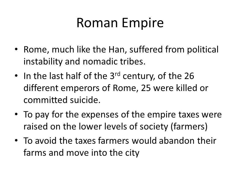 Roman Empire Rome, much like the Han, suffered from political instability and nomadic tribes.