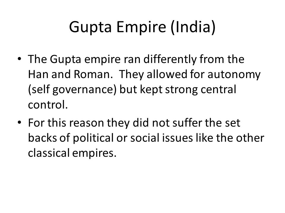 Gupta Empire (India) The Gupta empire ran differently from the Han and Roman.