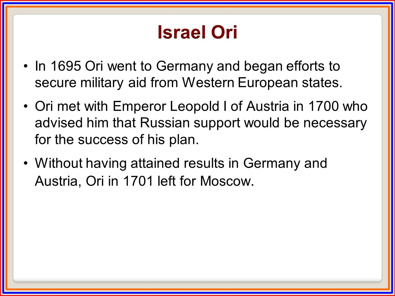 In 1695 Ori went to Germany and began efforts to secure military aid from Western European states.