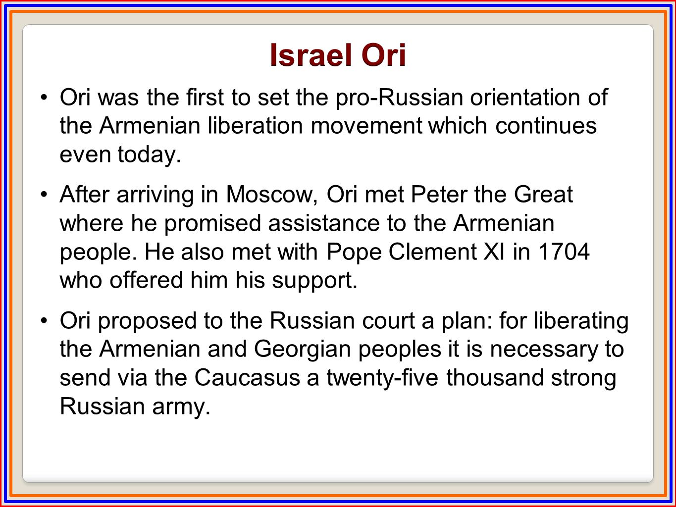Ori was the first to set the pro-Russian orientation of the Armenian liberation movement which continues even today.