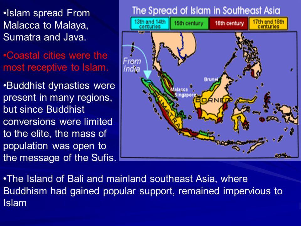 Islam spread From Malacca to Malaya, Sumatra and Java.