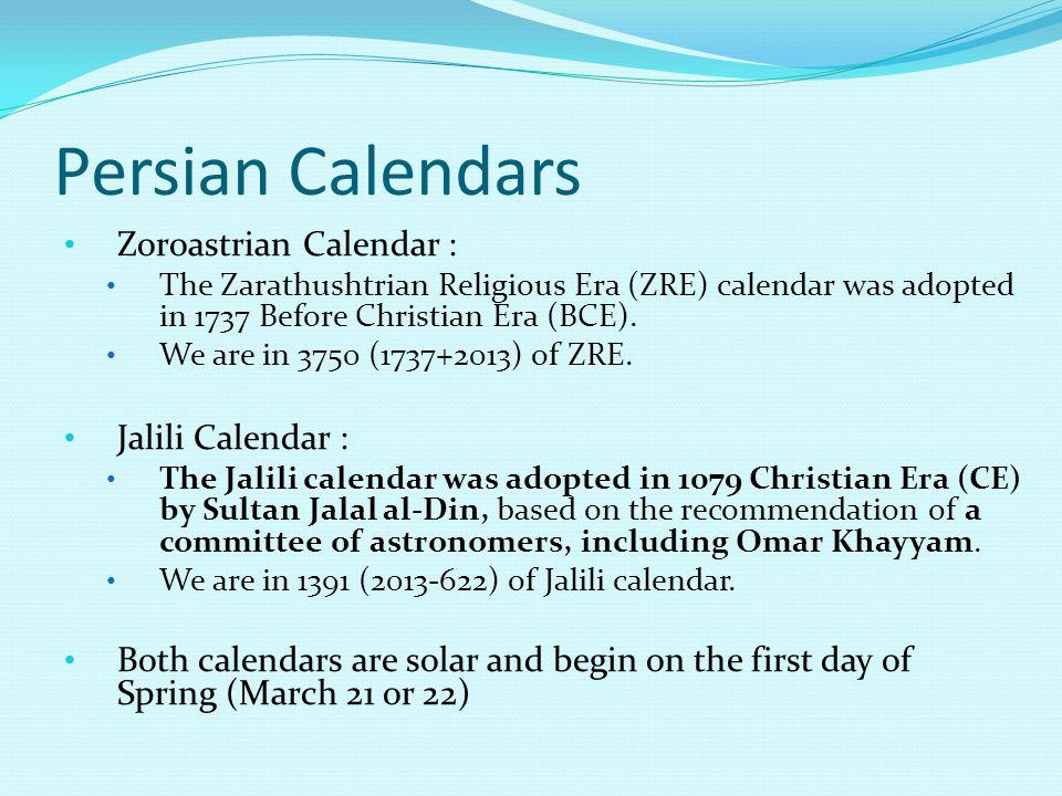 Persian Calendars Zoroastrian Calendar : The Zarathushtrian Religious Era (ZRE) calendar was adopted in 1737 Before Christian Era (BCE).