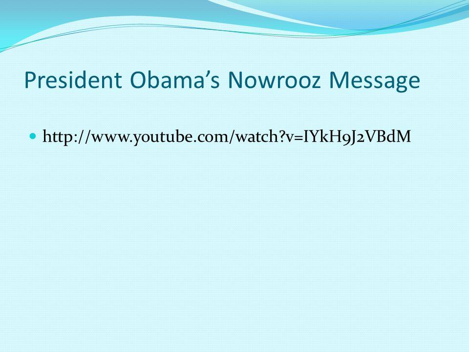 President Obama's Nowrooz Message http://www.youtube.com/watch?v=IYkH9J2VBdM