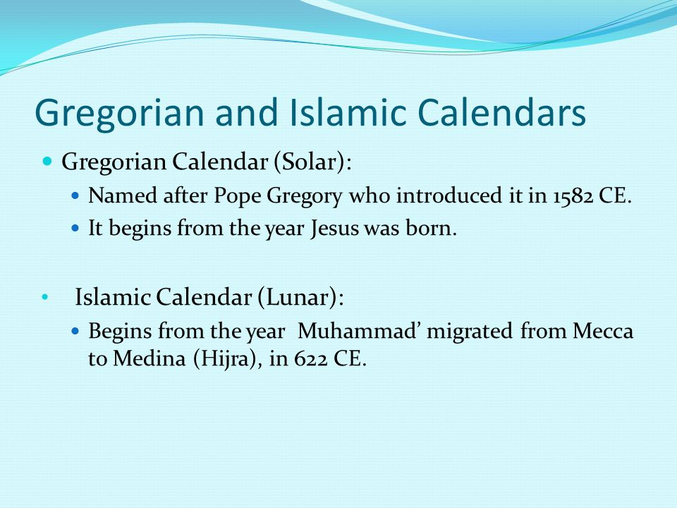 Differences in Calendars Gregorian and Islamic calendars are based on religious events: Gregorian: Birth of Jesus; Islamic: Mohammed's migration; Zoroastrian and Jalili calendars are based on seasons: Both begin on the first day of Spring (March 21 or 22); When the lengths of night and day are equal;