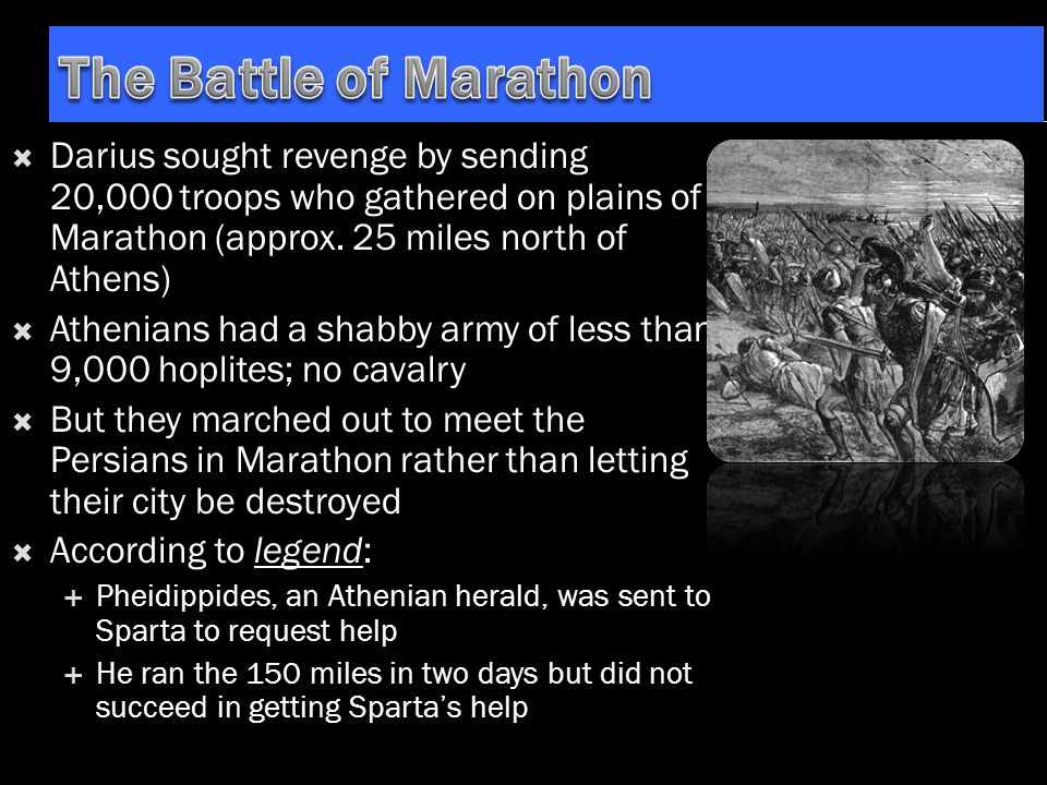  Darius sought revenge by sending 20,000 troops who gathered on plains of Marathon (approx. 25 miles north of Athens)  Athenians had a shabby army o