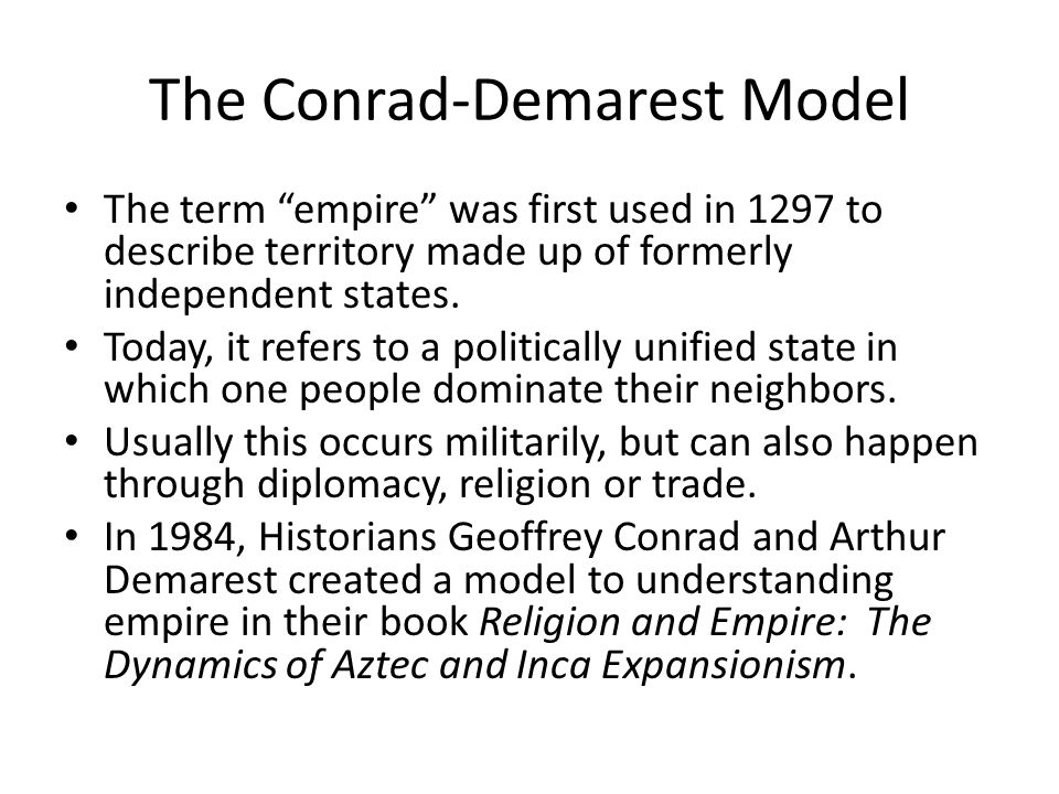 The Conrad-Demarest Model The term empire was first used in 1297 to describe territory made up of formerly independent states.